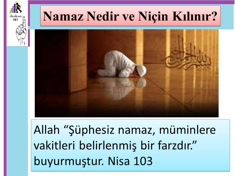 """Allah """"Şüphesiz namaz, müminlere vakitleri belirlenmiş bir farzdır."""" buyurmuştur. Nisa 103 Namaz Nedir ve Niçin Kılınır?"""