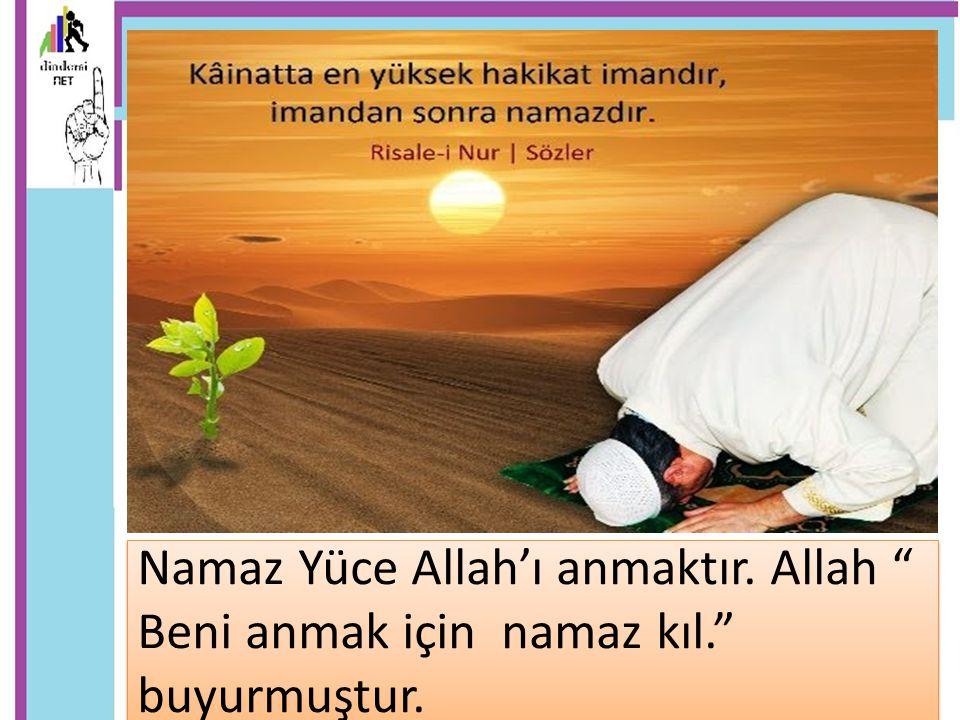 """Namaz Yüce Allah'ı anmaktır. Allah """" Beni anmak için namaz kıl."""" buyurmuştur."""