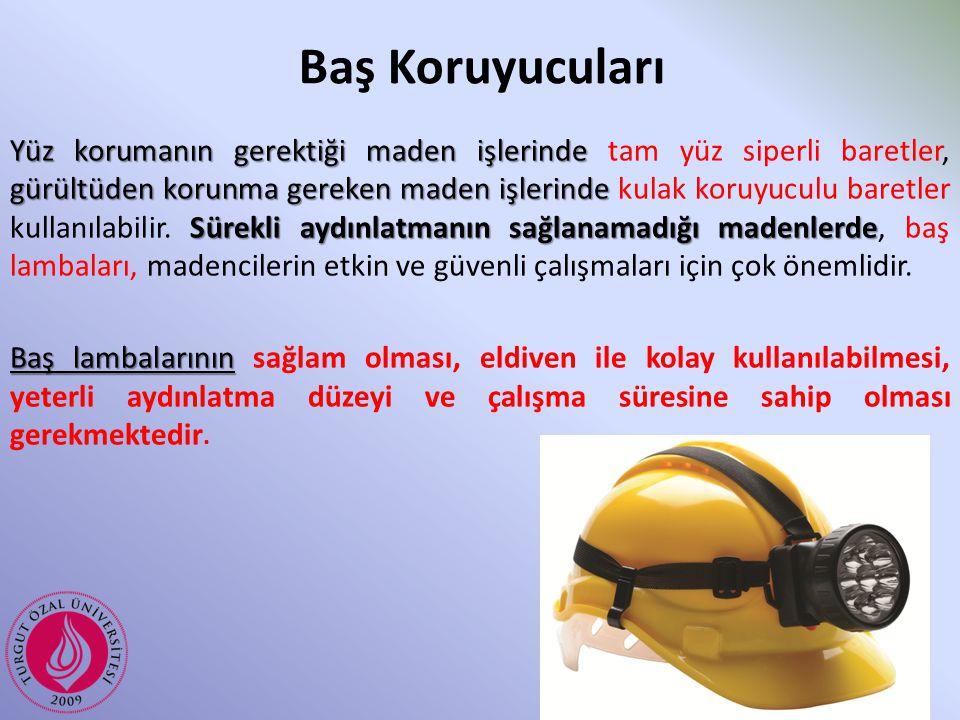 Yüz korumanın gerektiği maden işlerinde gürültüden korunma gereken maden işlerinde Sürekli aydınlatmanın sağlanamadığı madenlerde Yüz korumanın gerekt