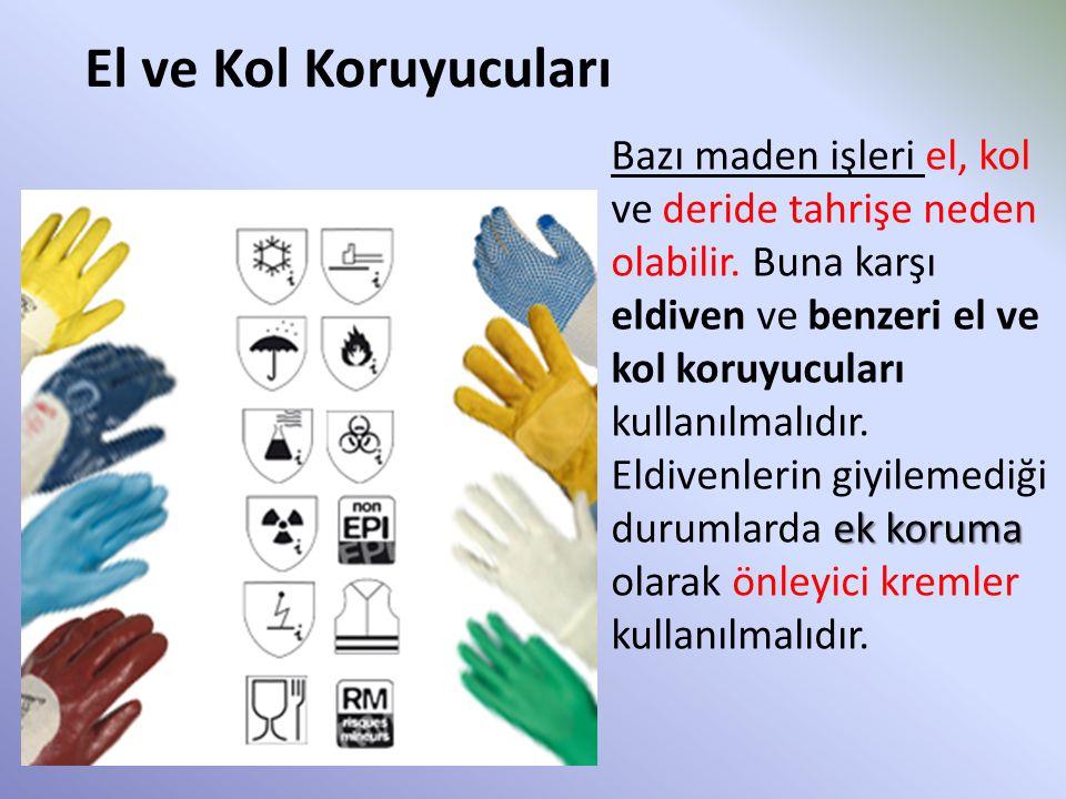 El ve Kol Koruyucuları ek koruma Bazı maden işleri el, kol ve deride tahrişe neden olabilir. Buna karşı eldiven ve benzeri el ve kol koruyucuları kull