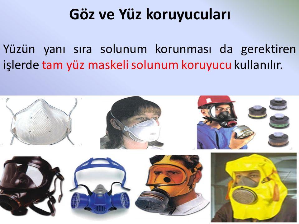 Göz ve Yüz koruyucuları Yüzün yanı sıra solunum korunması da gerektiren işlerde tam yüz maskeli solunum koruyucu kullanılır.
