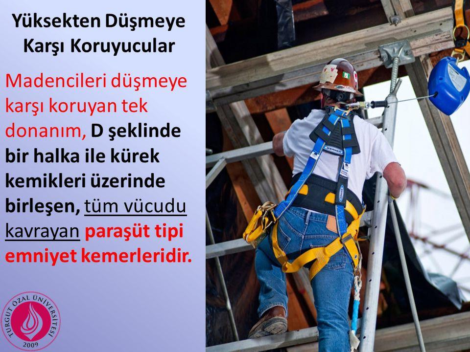 Yüksekten Düşmeye Karşı Koruyucular Madencileri düşmeye karşı koruyan tek donanım, D şeklinde bir halka ile kürek kemikleri üzerinde birleşen, tüm vüc