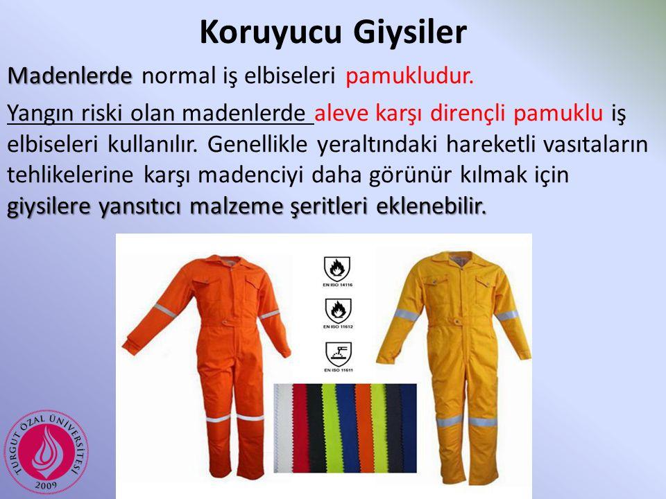 Koruyucu Giysiler Madenlerde Madenlerde normal iş elbiseleri pamukludur. giysilere yansıtıcı malzeme şeritleri eklenebilir. Yangın riski olan madenler