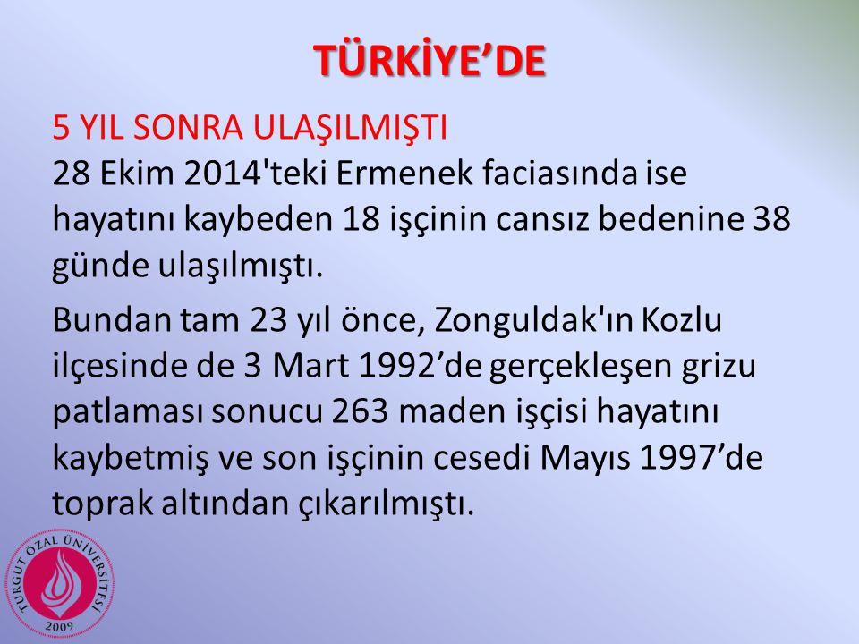 TÜRKİYE'DE 5 YIL SONRA ULAŞILMIŞTI 28 Ekim 2014'teki Ermenek faciasında ise hayatını kaybeden 18 işçinin cansız bedenine 38 günde ulaşılmıştı. Bundan