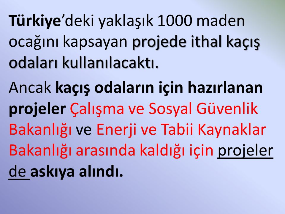 projede ithal kaçış odaları kullanılacaktı. Türkiye'deki yaklaşık 1000 maden ocağını kapsayan projede ithal kaçış odaları kullanılacaktı. Ancak kaçış