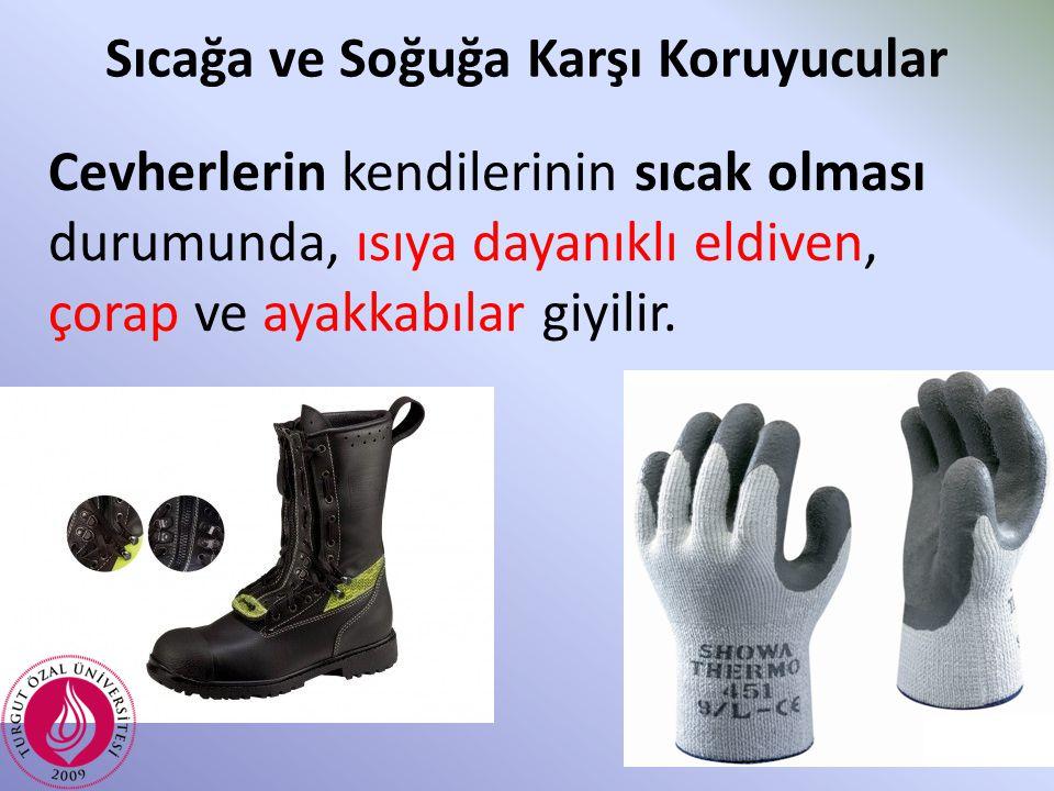 Sıcağa ve Soğuğa Karşı Koruyucular Cevherlerin kendilerinin sıcak olması durumunda, ısıya dayanıklı eldiven, çorap ve ayakkabılar giyilir.