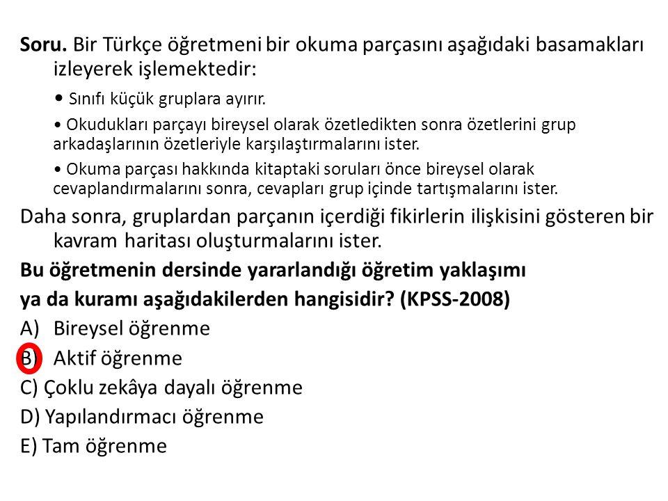 Soru. Bir Türkçe öğretmeni bir okuma parçasını aşağıdaki basamakları izleyerek işlemektedir: Sınıfı küçük gruplara ayırır. Okudukları parçayı bireysel