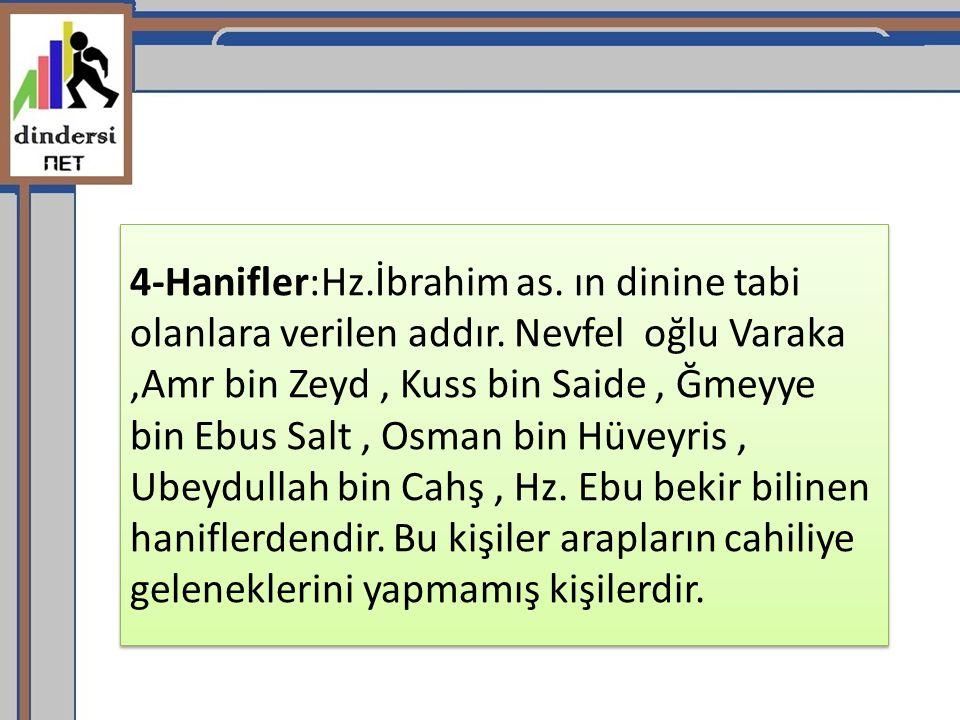 4-Hanifler:Hz.İbrahim as.ın dinine tabi olanlara verilen addır.