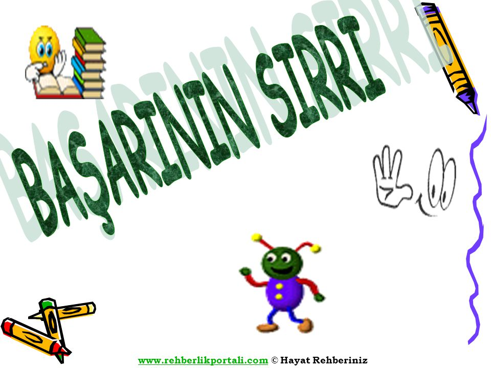www.rehberlikportali.comwww.rehberlikportali.com © Hayat Rehberiniz Başarıya giden yol çok çalışmaktan değil, etkili çalışmaktan geçmektedir.