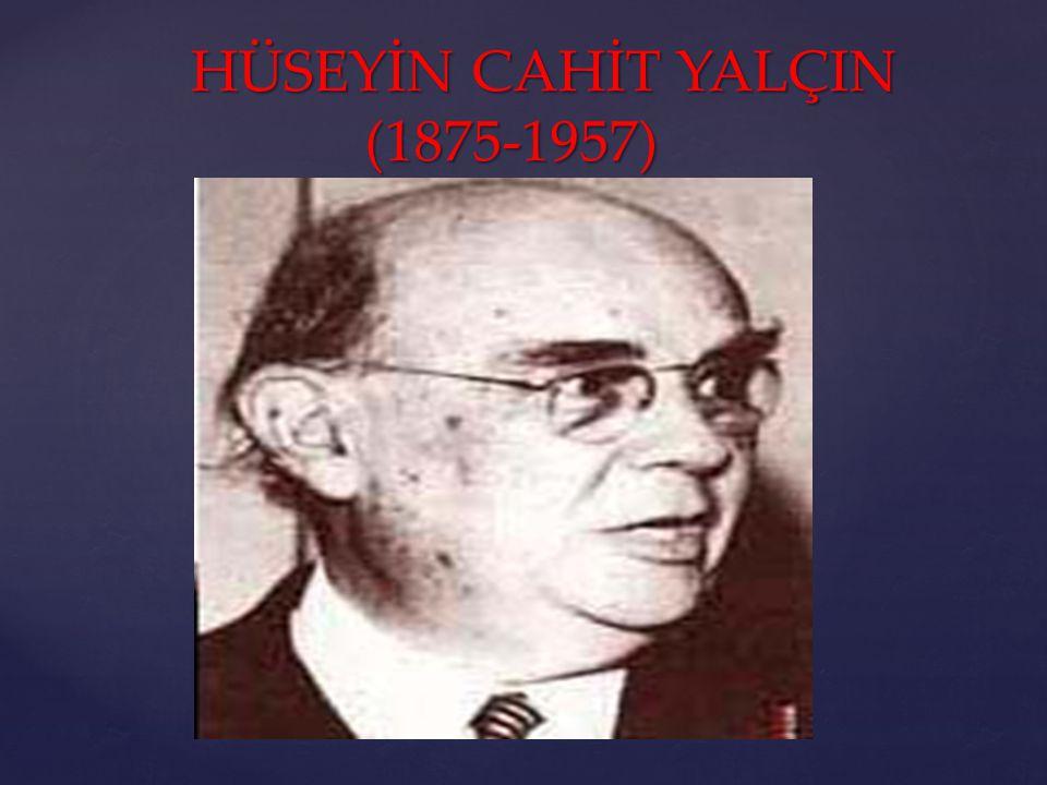 { HÜSEYİN CAHİT YALÇIN (1875-1957) HÜSEYİN CAHİT YALÇIN (1875-1957)