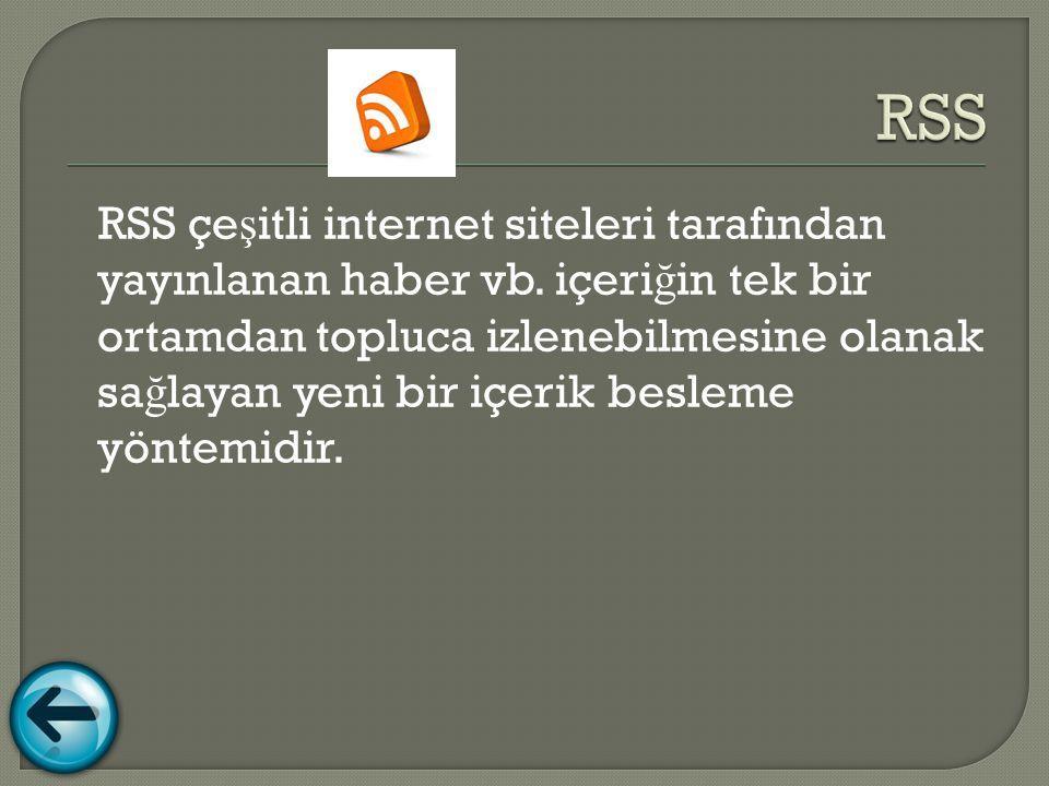 RSS çe ş itli internet siteleri tarafından yayınlanan haber vb.