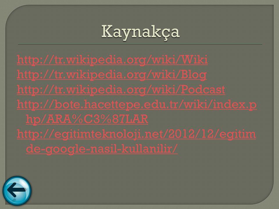 http://tr.wikipedia.org/wiki/Wiki http://tr.wikipedia.org/wiki/Blog http://tr.wikipedia.org/wiki/Podcast http://bote.hacettepe.edu.tr/wiki/index.p hp/ARA%C3%87LAR http://egitimteknoloji.net/2012/12/egitim de-google-nasil-kullanilir/