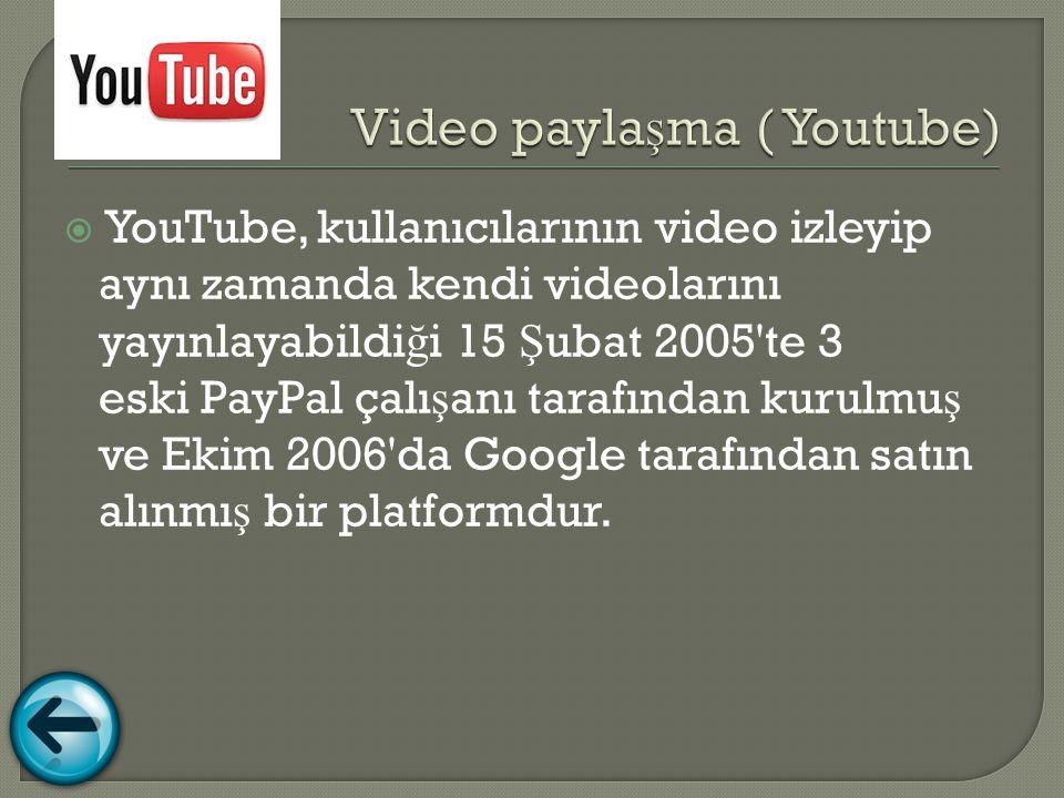  YouTube, kullanıcılarının video izleyip aynı zamanda kendi videolarını yayınlayabildi ğ i 15 Ş ubat 2005 te 3 eski PayPal çalı ş anı tarafından kurulmu ş ve Ekim 2006 da Google tarafından satın alınmı ş bir platformdur.