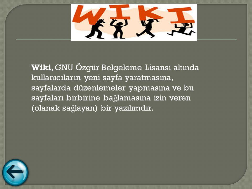 Wiki, GNU Özgür Belgeleme Lisansı altında kullanıcıların yeni sayfa yaratmasına, sayfalarda düzenlemeler yapmasına ve bu sayfaları birbirine ba ğ lamasına izin veren (olanak sa ğ layan) bir yazılımdır.