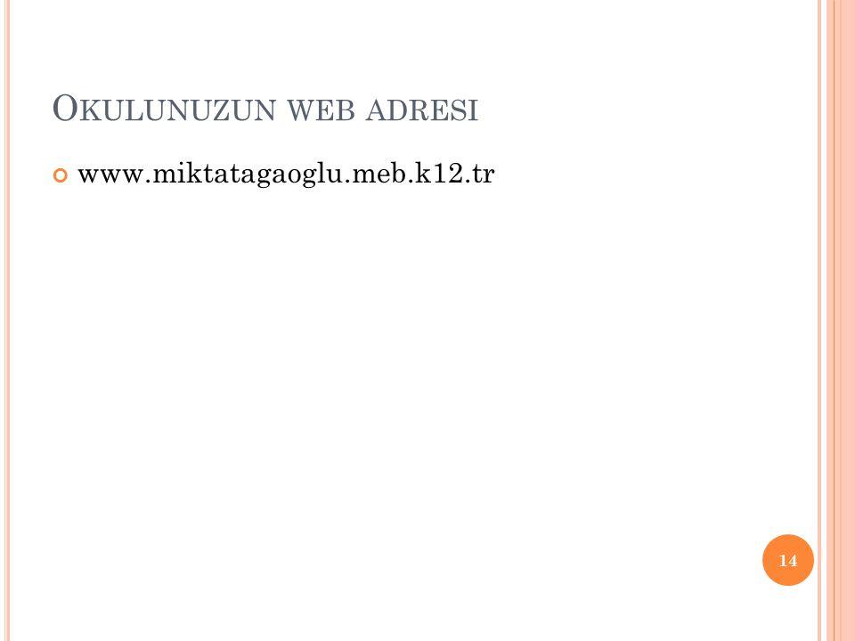 O KULUNUZUN WEB ADRESI www.miktatagaoglu.meb.k12.tr 14