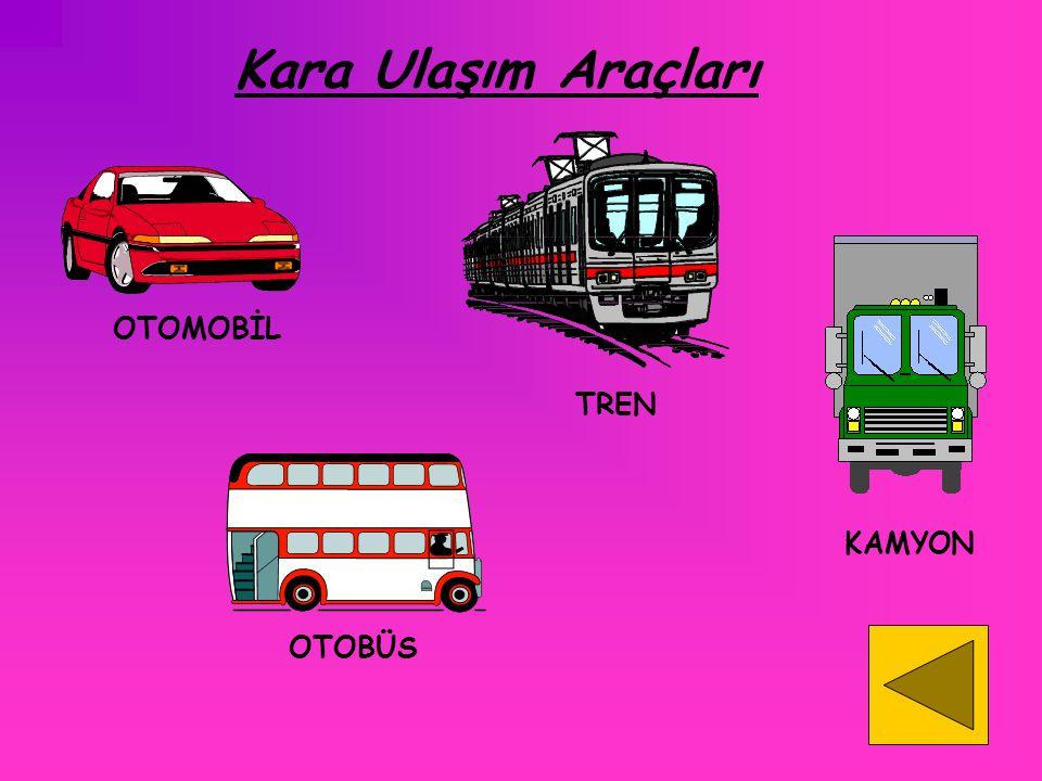 1-) Kara Taşıtları Çevremizde birçok kara taşıtı vardır. Bunlar otomobil, kamyon, otobüs gibi taşıtlardır. Bu taşıtlar kara yolu üzerinde hareket eder
