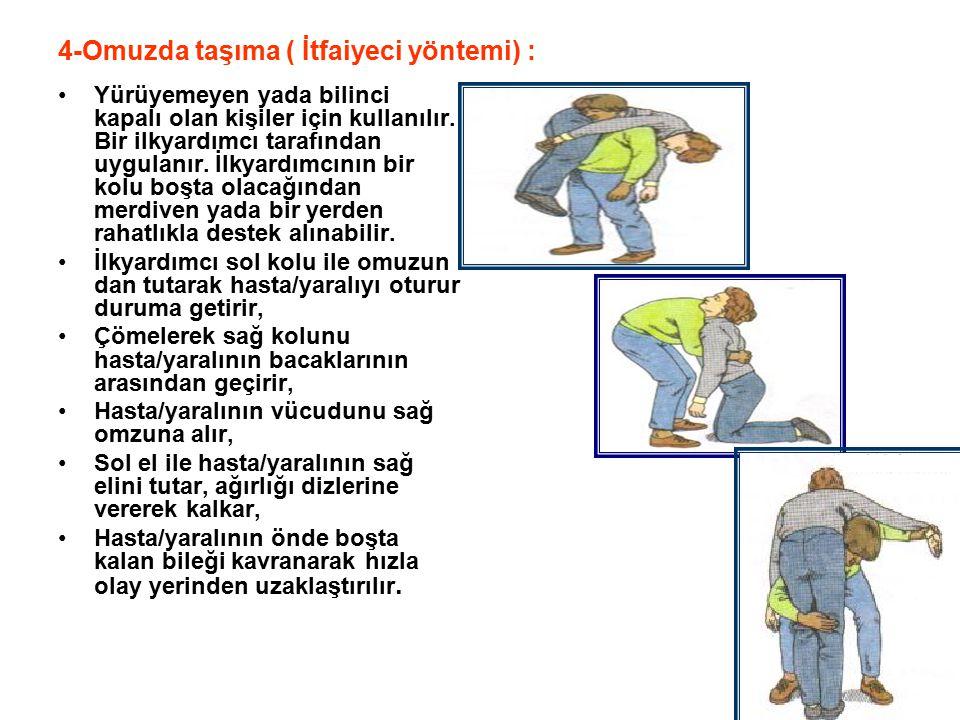 4-Omuzda taşıma ( İtfaiyeci yöntemi) : Yürüyemeyen yada bilinci kapalı olan kişiler için kullanılır. Bir ilkyardımcı tarafından uygulanır. İlkyardımcı