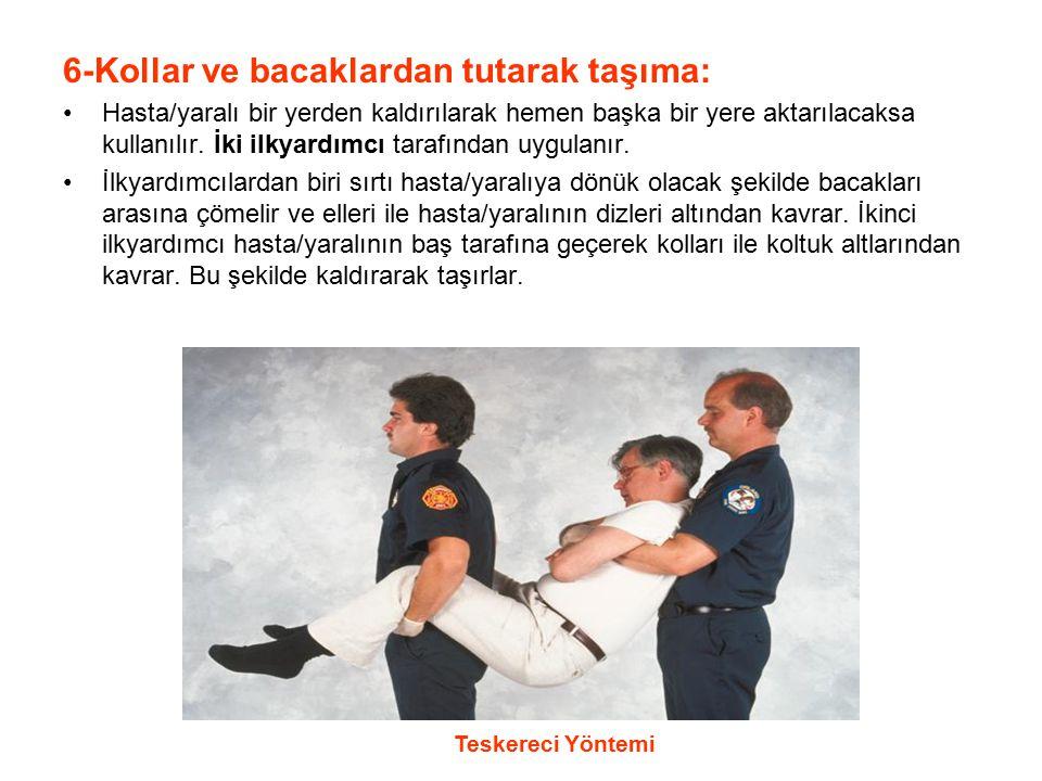 6-Kollar ve bacaklardan tutarak taşıma: Hasta/yaralı bir yerden kaldırılarak hemen başka bir yere aktarılacaksa kullanılır. İki ilkyardımcı tarafından