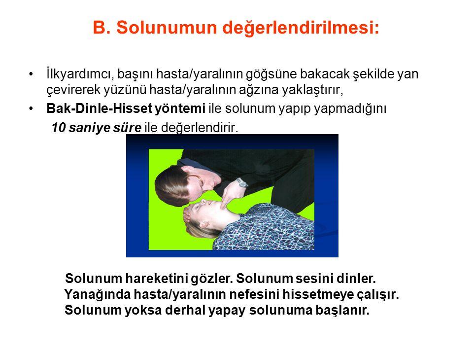 B. Solunumun değerlendirilmesi: İlkyardımcı, başını hasta/yaralının göğsüne bakacak şekilde yan çevirerek yüzünü hasta/yaralının ağzına yaklaştırır, B