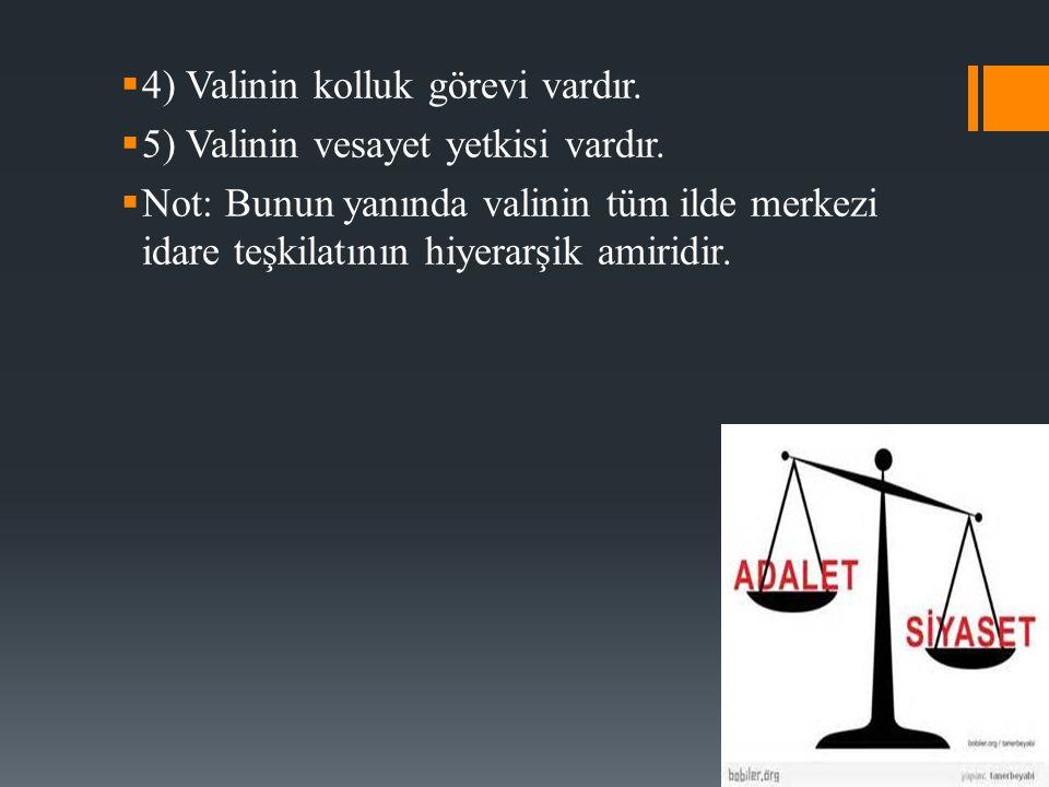  4) Valinin kolluk görevi vardır. 5) Valinin vesayet yetkisi vardır.