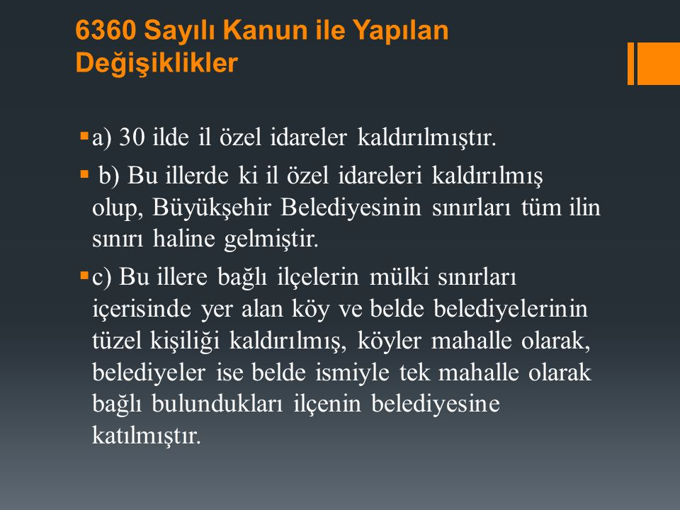 6360 Sayılı Kanun ile Yapılan Değişiklikler  a) 30 ilde il özel idareler kaldırılmıştır.  b) Bu illerde ki il özel idareleri kaldırılmış olup, Büyük