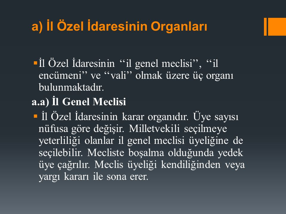 a) İl Özel İdaresinin Organları  İl Özel İdaresinin ''il genel meclisi'', ''il encümeni'' ve ''vali'' olmak üzere üç organı bulunmaktadır. a.a) İl Ge