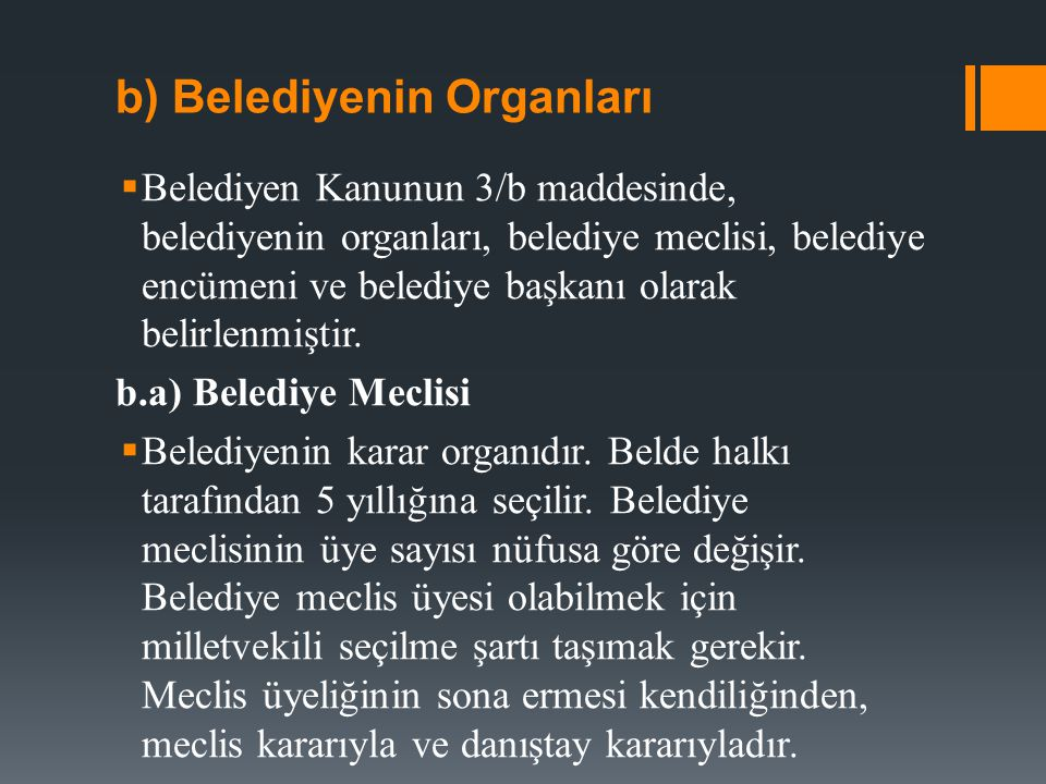 b) Belediyenin Organları  Belediyen Kanunun 3/b maddesinde, belediyenin organları, belediye meclisi, belediye encümeni ve belediye başkanı olarak belirlenmiştir.