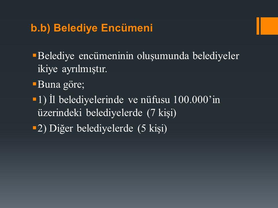 b.b) Belediye Encümeni  Belediye encümeninin oluşumunda belediyeler ikiye ayrılmıştır.  Buna göre;  1) İl belediyelerinde ve nüfusu 100.000'in üzer