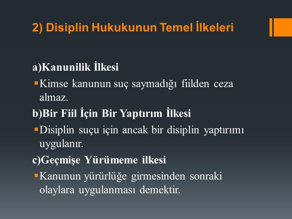 2) Disiplin Hukukunun Temel İlkeleri a)Kanunilik İlkesi  Kimse kanunun suç saymadığı fiilden ceza almaz.