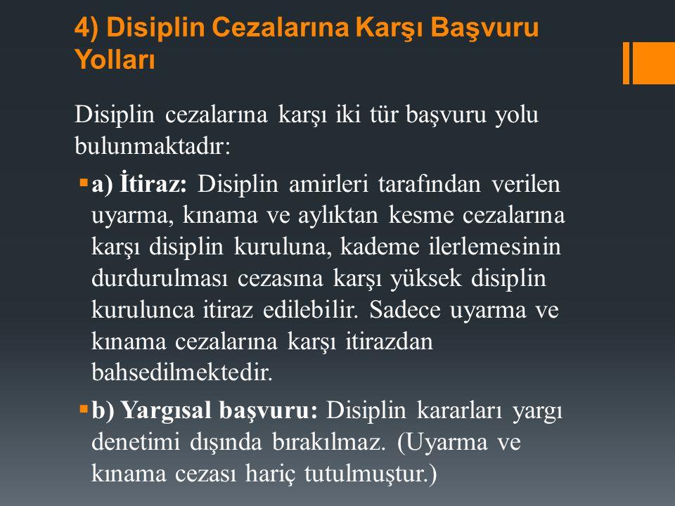 4) Disiplin Cezalarına Karşı Başvuru Yolları Disiplin cezalarına karşı iki tür başvuru yolu bulunmaktadır:  a) İtiraz: Disiplin amirleri tarafından v