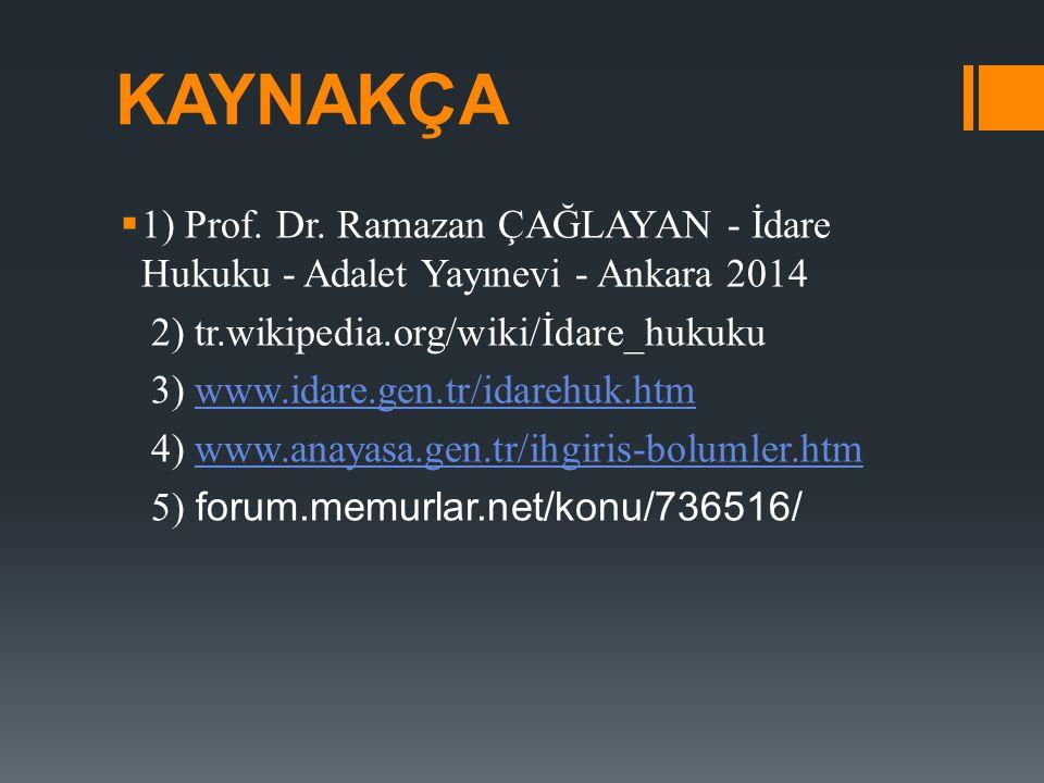 KAYNAKÇA  1) Prof. Dr. Ramazan ÇAĞLAYAN - İdare Hukuku - Adalet Yayınevi - Ankara 2014 2) tr.wikipedia.org/wiki/İdare_hukuku 3) www.idare.gen.tr/idar