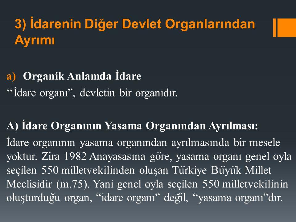 """3) İdarenin Diğer Devlet Organlarından Ayrımı a)Organik Anlamda İdare ''İdare organı"""", devletin bir organıdır. A) İdare Organının Yasama Organından Ay"""