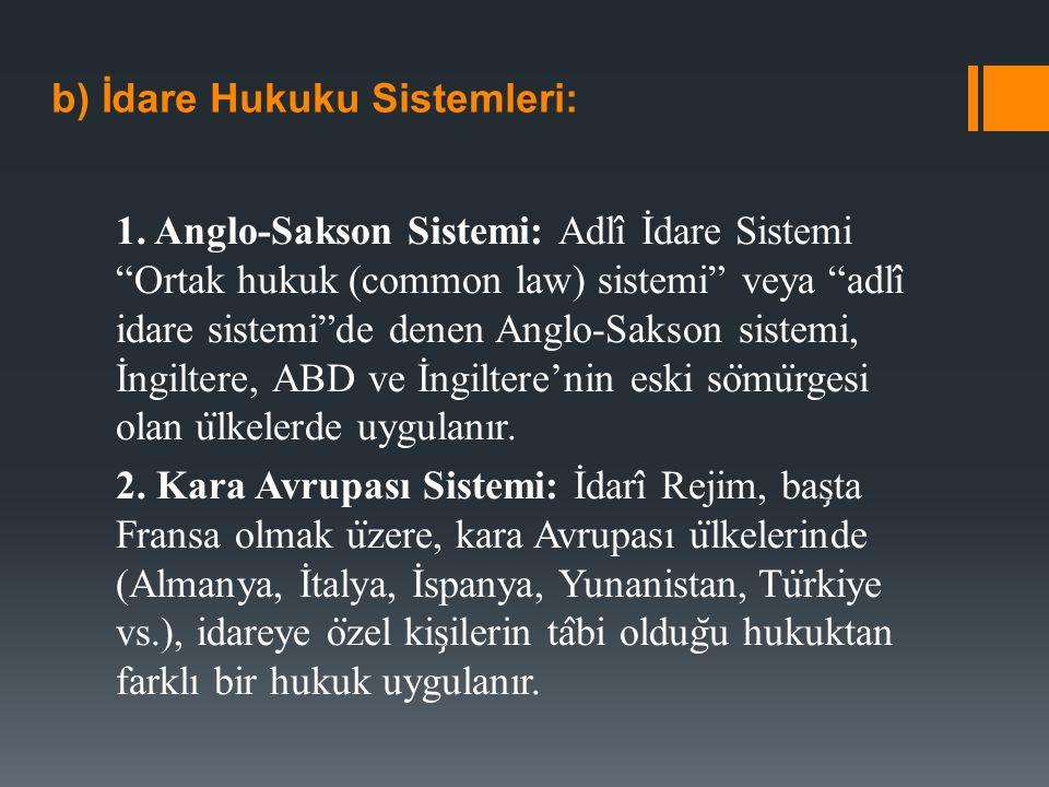 """b) İdare Hukuku Sistemleri: 1. Anglo-Sakson Sistemi: Adli ̂ İdare Sistemi """"Ortak hukuk (common law) sistemi"""" veya """"adli ̂ idare sistemi""""de denen Anglo"""