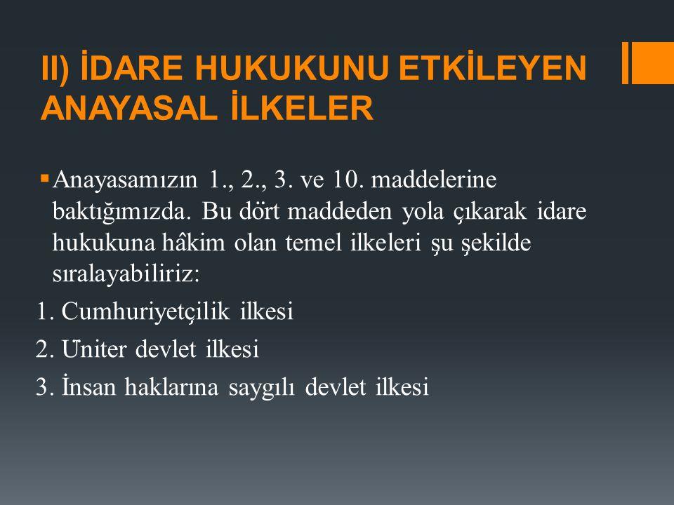 II) İDARE HUKUKUNU ETKİLEYEN ANAYASAL İLKELER  Anayasamızın 1., 2., 3.