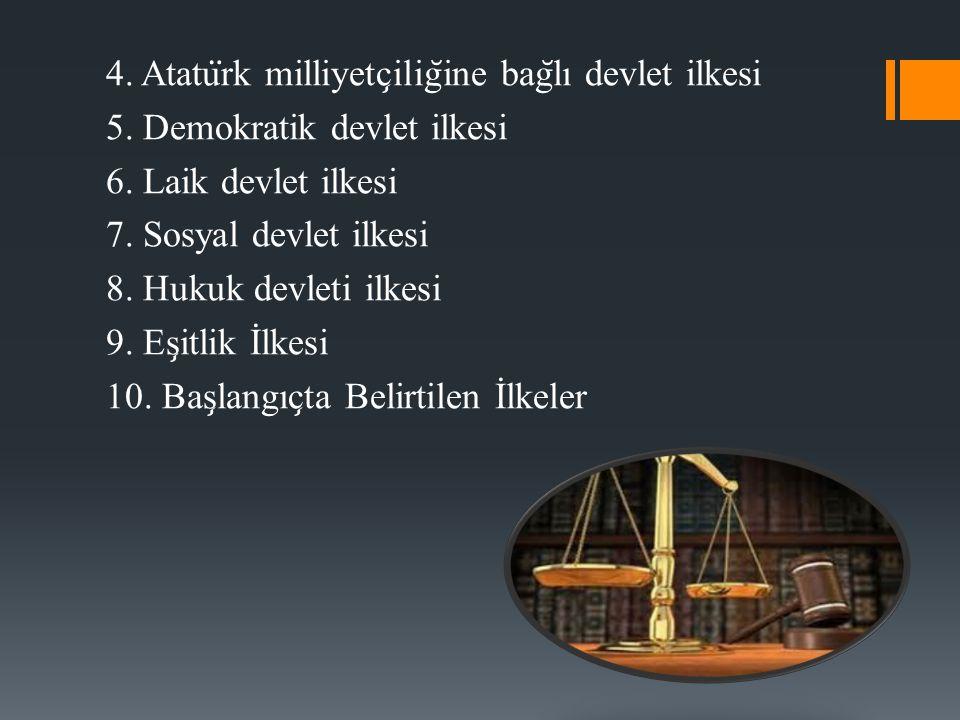 4. Atatu ̈ rk milliyetc ̧ ilig ̆ ine bag ̆ lı devlet ilkesi 5. Demokratik devlet ilkesi 6. Laik devlet ilkesi 7. Sosyal devlet ilkesi 8. Hukuk devleti