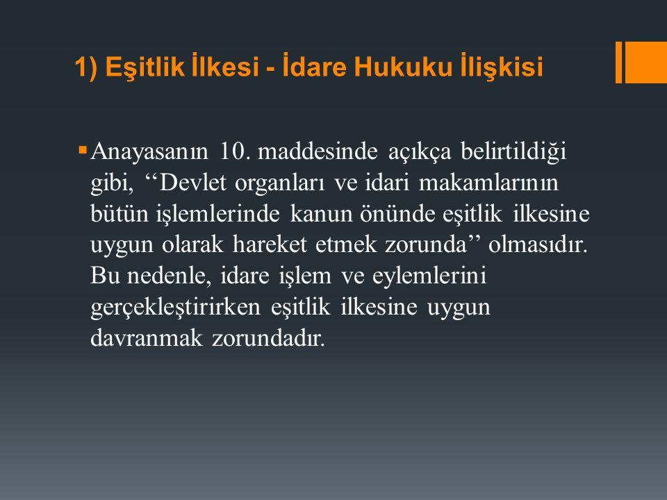 1) Eşitlik İlkesi - İdare Hukuku İlişkisi  Anayasanın 10.