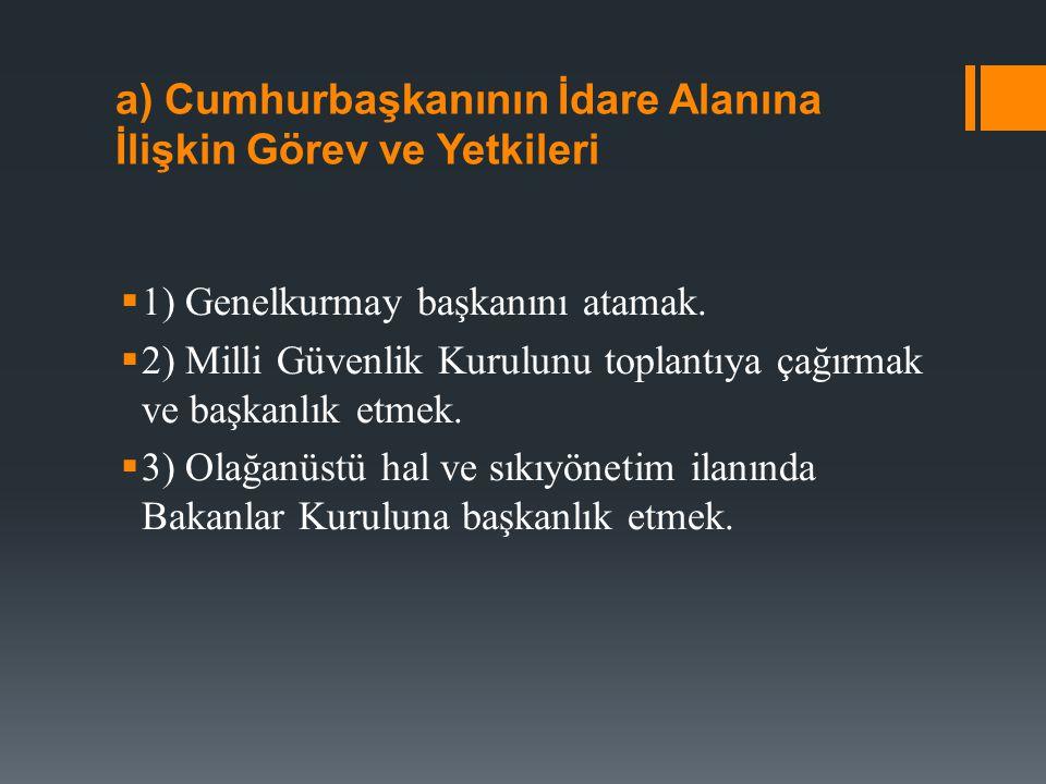 a) Cumhurbaşkanının İdare Alanına İlişkin Görev ve Yetkileri  1) Genelkurmay başkanını atamak.