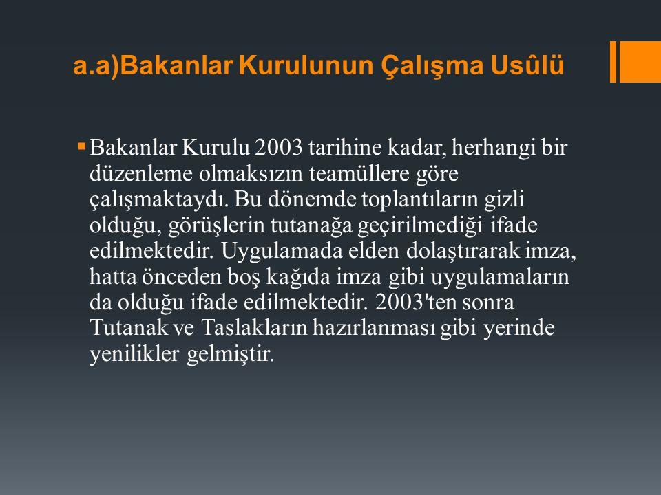 a.a)Bakanlar Kurulunun Çalışma Usûlü  Bakanlar Kurulu 2003 tarihine kadar, herhangi bir düzenleme olmaksızın teamüllere göre çalışmaktaydı.