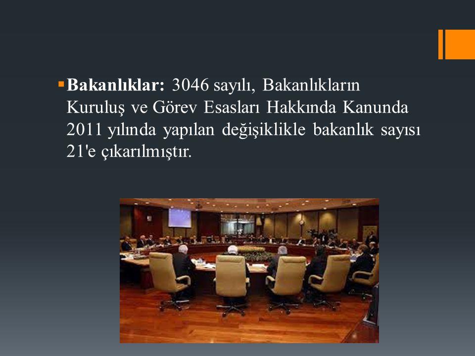  Bakanlıklar: 3046 sayılı, Bakanlıkların Kuruluş ve Görev Esasları Hakkında Kanunda 2011 yılında yapılan değişiklikle bakanlık sayısı 21'e çıkarılmış