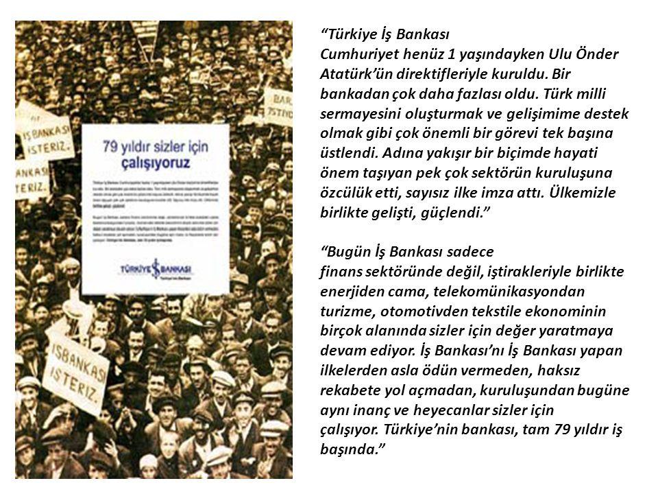 """""""Türkiye İş Bankası Cumhuriyet henüz 1 yaşındayken Ulu Önder Atatürk'ün direktifleriyle kuruldu. Bir bankadan çok daha fazlası oldu. Türk milli sermay"""