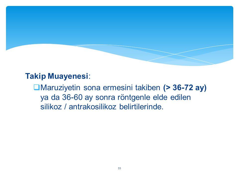 Takip Muayenesi:  Maruziyetin sona ermesini takiben (> 36-72 ay) ya da 36-60 ay sonra röntgenle elde edilen silikoz / antrakosilikoz belirtilerinde.