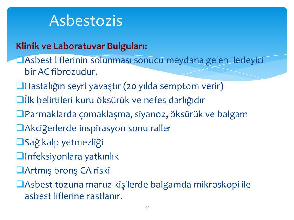Klinik ve Laboratuvar Bulguları:  Asbest liflerinin solunması sonucu meydana gelen ilerleyici bir AC fibrozudur.  Hastalığın seyri yavaştır (20 yıld