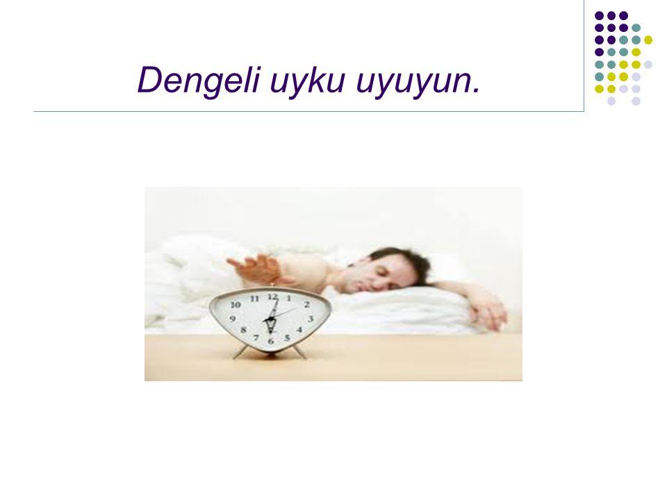 Dengeli uyku uyuyun.