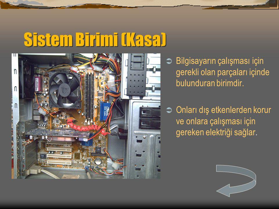 Sistem Birimi (Kasa)  Bilgisayarın çalışması için gerekli olan parçaları içinde bulunduran birimdir.  Onları dış etkenlerden korur ve onlara çalışma