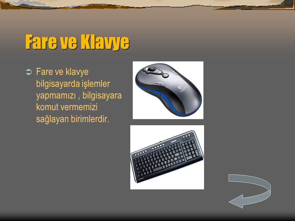 Fare ve Klavye  Fare ve klavye bilgisayarda işlemler yapmamızı, bilgisayara komut vermemizi sağlayan birimlerdir.