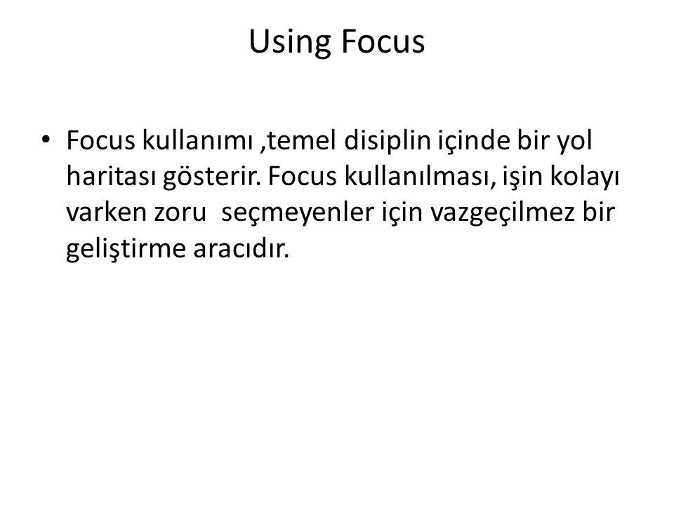 Using Focus Focus kullanımı,temel disiplin içinde bir yol haritası gösterir.
