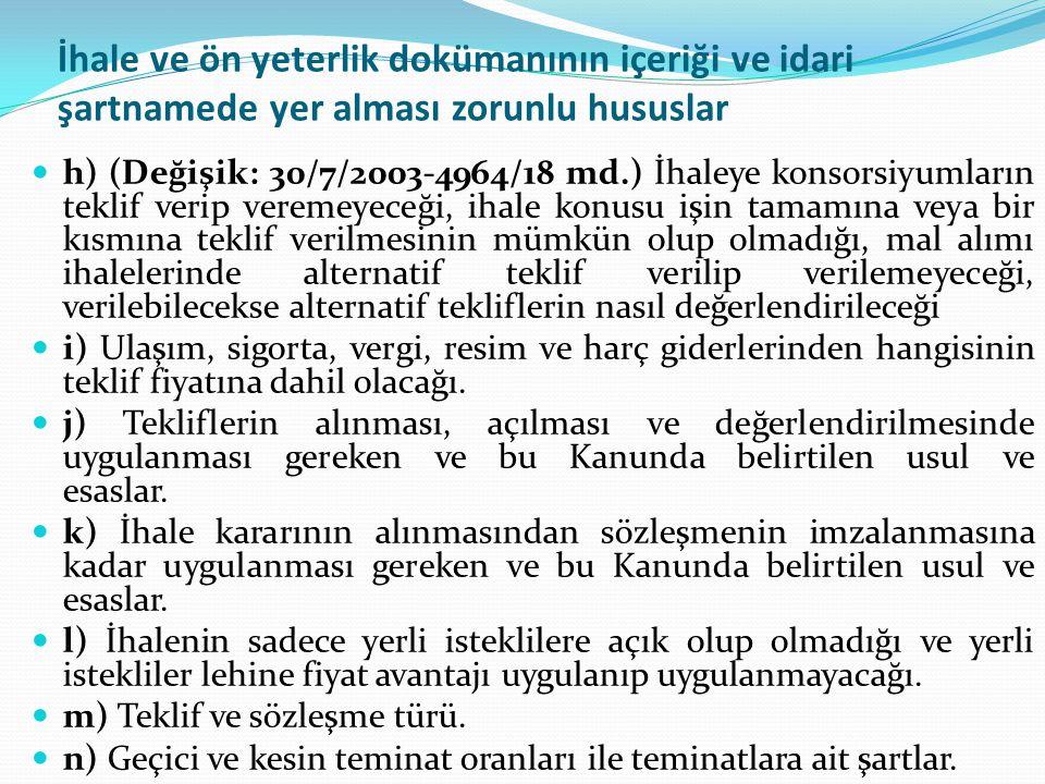 İhale ve ön yeterlik dokümanının içeriği ve idari şartnamede yer alması zorunlu hususlar h) (Değişik: 30/7/2003-4964/18 md.) İhaleye konsorsiyumların