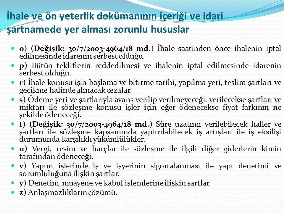 İhale ve ön yeterlik dokümanının içeriği ve idari şartnamede yer alması zorunlu hususlar o) (Değişik: 30/7/2003-4964/18 md.) İhale saatinden önce ihal