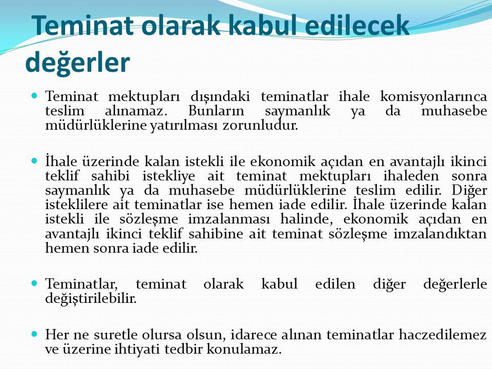 Teminat olarak kabul edilecek değerler Teminat mektupları dışındaki teminatlar ihale komisyonlarınca teslim alınamaz. Bunların saymanlık ya da muhaseb
