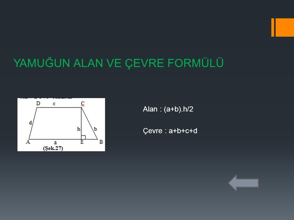 YAMUĞUN ALAN VE ÇEVRE FORMÜLÜ Alan : (a+b).h/2 Çevre : a+b+c+d